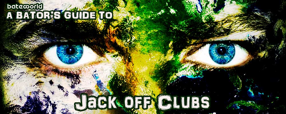 A Bator's Guide To Jack Off Clubs